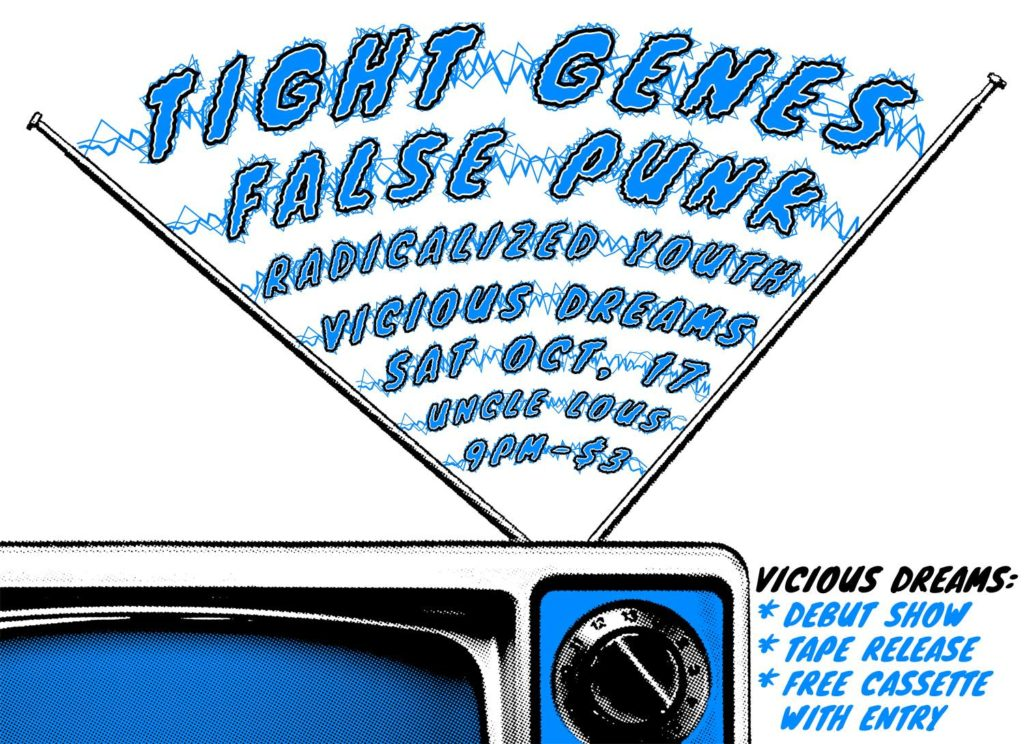 Tight Genes + False Punk + Radicalized Youth + Vicious Dreams Cassette Release Show